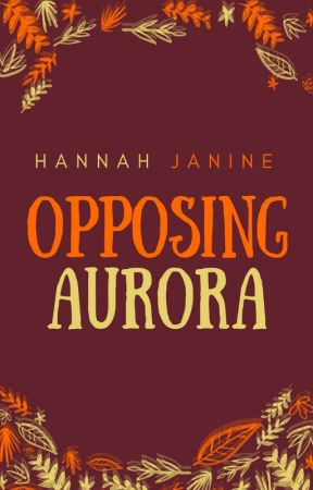 Opposing Aurora #Wattys2017 by Hannah_Janine