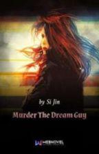 Murder The Dream Guy by PhateemaZarah
