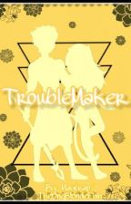 TroubleMaker (RealitiesSquad Fanfiction) by Human_Monkey