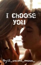 I choose you  by it_wasnt_meee_