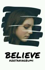 Believe by kertaningbumi