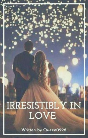 Irresistibly In Love  by wakepraysleep