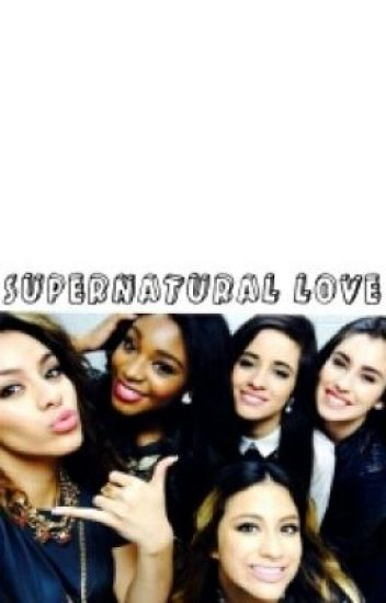 Supernatural Love [Camren & Norminah]