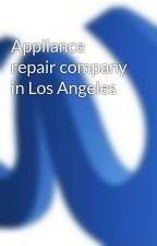 Appliance repair company in Los Angeles by wserve7