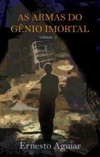 As Armas do Gênio Imortal Vol. 1 by ErnestoAguiarCostaNe