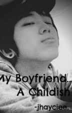 My Boyfriend... A Childish by jhayciee