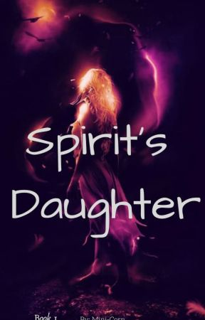 Spirit's Daughter : Book 1 by Jess_Skylar2018