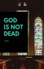 GOD is not dead by kenzingtonGrace