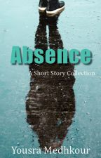 Absence - A Short Story Collection by ymedhkour