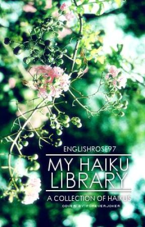My Haiku Library. by EnglishRose97