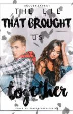 The Lie That Brought Us Together ~Completed~ by jerika_fanfiction_20