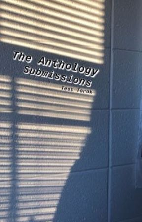 The Anthology Submissions by alovelylife