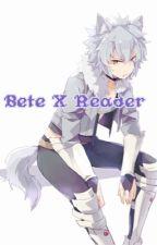 Bete X Reader by Denki-Is-Best-Boy