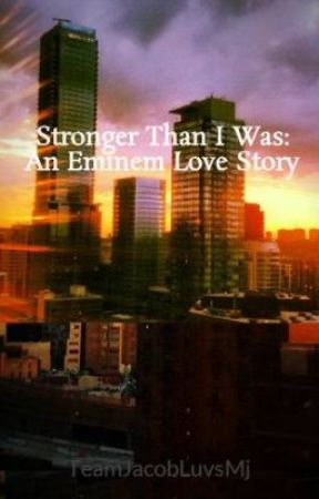 Stronger Than I Was: An Eminem Love Story by TeamJacobLuvsMj