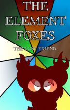 The Element Foxes - The Lost Friend (Incomplete) by LoveyVulpix