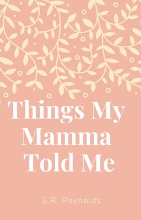 Things My Mamma Told Me by SHANR1225