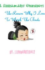A Shikamaru Oneshot [The Reason Why I Love To Watch The Clouds] by iLuvNaruto1412