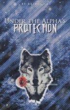 Under the Alpha's Protection by bxthechx