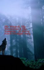 The Wizards, The Werewolves & The Vampires - A Harry Potter/Twilight story by RandomlyAssorted