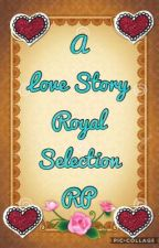 A Love Story Royal Selection RP (THE END) by BeckyMerari1808