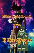 El Héroe Del Escudo Y El Héroe Dorado (FINALIZADA) by XZardX15