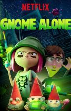Gnome Alone With You (ON HOLD) by GizmoLover29
