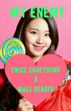 My Enemy: Twice Chaeyoung x Male Reader by MilkyWay2424