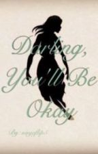 Darling, You'll Be Okay {A PTV FanFic} by ninjaflip5