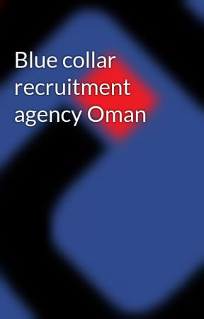 Blue collar recruitment agency Oman - Manpower recruitment in Kuwait