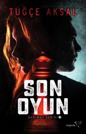 Son Oyun (KİTAP OLACAK) by tubutubu