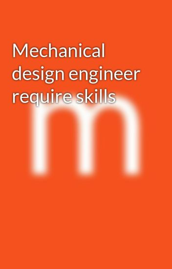 Mechanical Design Engineer Require Skills Misha Kapoor Wattpad