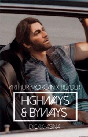 HIGHWAYS & BYWAYS ⊳ arthur morgan x reader by dicax-asina