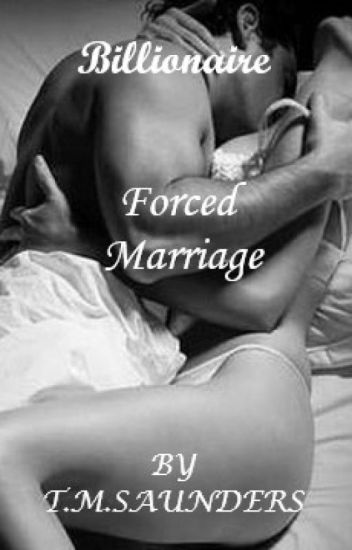 Billionaire Forced Marriage - T M  Saunders - Wattpad