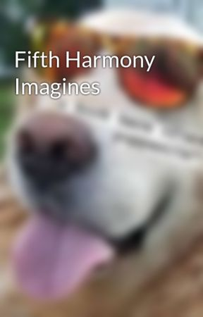 Fifth Harmony Imagines by CrazyD4eva