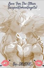 Love For The Other Saiyan(GokuxVegeta) by _DBLOVE_