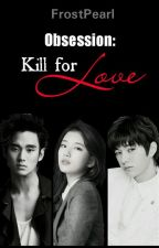 Obsession 1: Kill for Love by FrostPearl