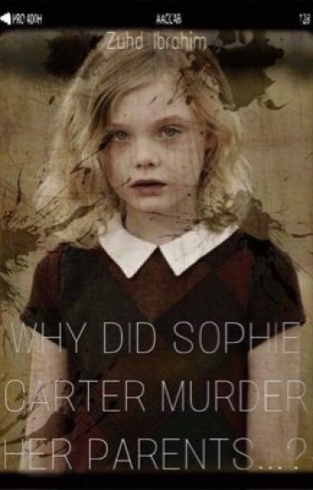 Why did Sophie Carter Murder her Parents...?
