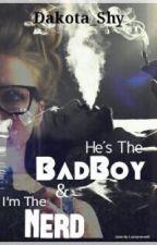 He's the Bad Boy and I'm the Nerd by Dakota_Shy