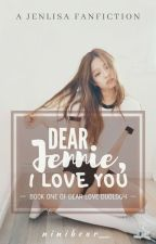 Dear Jennie, I Love You || A JenLisa FanFic [Completed] by ninibear__