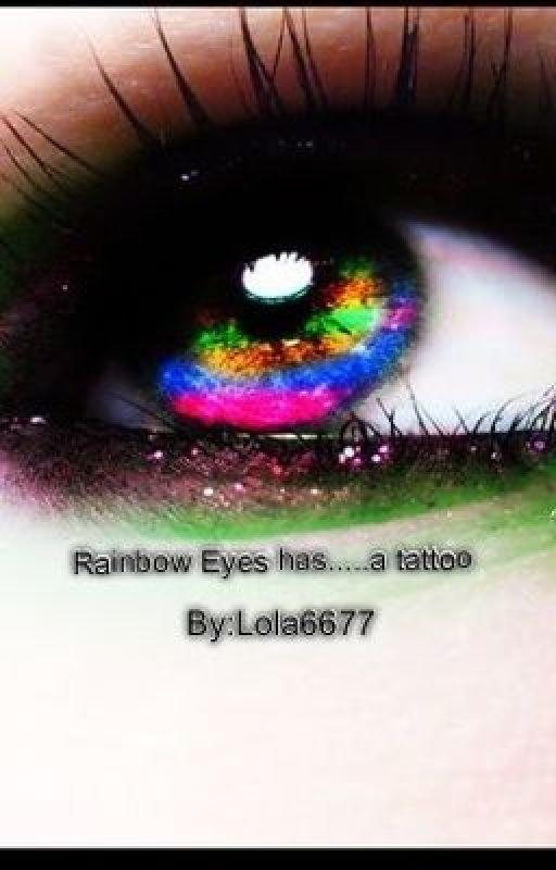 Rainbow Eyes has ......a Tattoo by lola6677