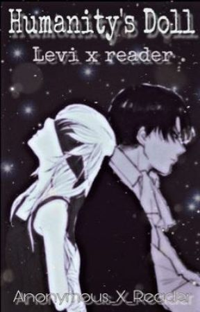 𝕳𝖚𝖒𝖆𝖓𝖎𝖙𝖞'𝖘 𝕯𝖔𝖑𝖑 [Levi x Reader] by anonymous_x_reader