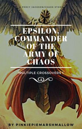 Multiple Crossovers 1: Epsilon, Commander of the Army of Chaos  by PinkiePieMarshmallow