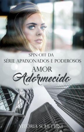 Amor Adormecido - Spin-off da Série Apaixonados e Poderosos by VitriaSchettini