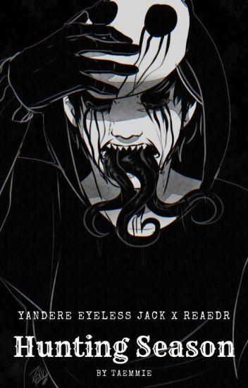 Hunting Season (Yandere Eyeless Jack x Reader) - taemmie - Wattpad