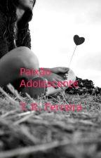 Paixão Adolescente by TainaRodriguesFerrei
