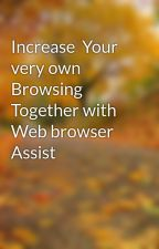 Increase  Your very own  Browsing Together with Web browser  Assist by bridlose5