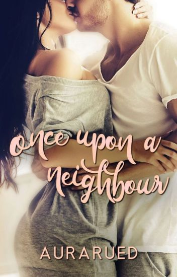 Once Upon A Neighbour (COMPLETED)