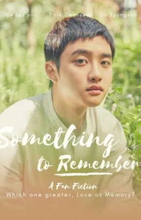[END] Something to Remember (You X Chanyeol X Kyungsoo) by parkchanyeolwife2792