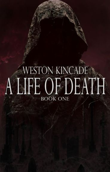 A Life of Death (Chapters 1-3) by WestonKincade
