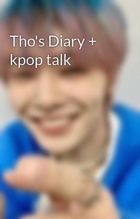Tho's Diary + kpop talk  by keuriseutalll
